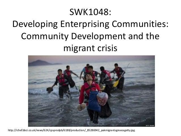 SWK1048: Developing Enterprising Communities: Community Development and the migrant crisis http://ichef.bbci.co.uk/news/62...