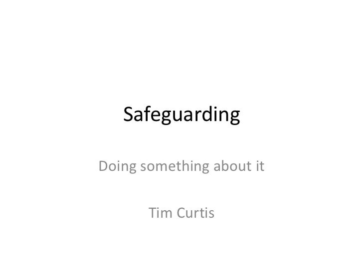 SafeguardingDoing something about it       Tim Curtis