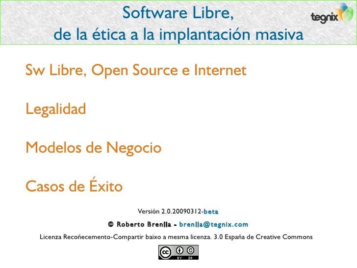 Software Libre,       de la ética a la implantación masiva Sw Libre, Open Source e Internet  Legalidad  Modelos de Negocio...
