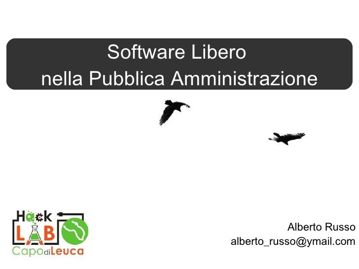 Alberto Russo [email_address] Introduzione al Software Libero Software Libero  nella Pubblica Amministrazione