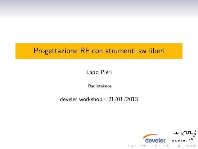 Progettazione RF con strumenti sw liberi                 Lapo Pieri                  Radioteknos        develer workshop -...