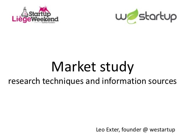 Market studyresearch techniques and information sources                      Leo Exter, founder @ westartup