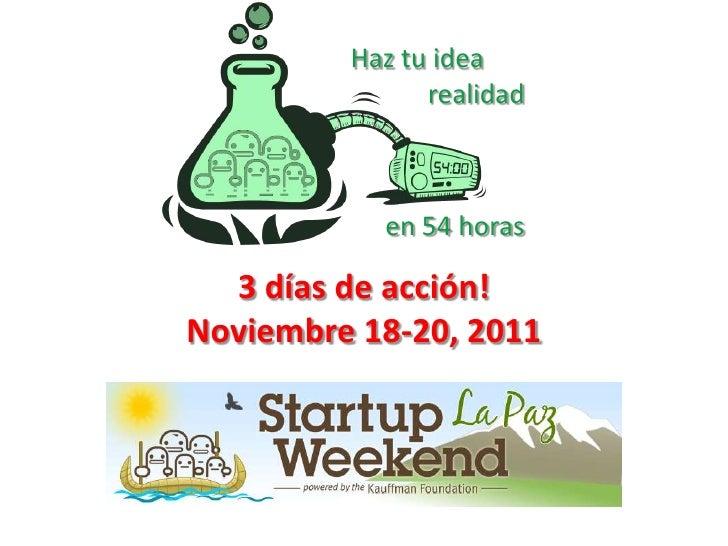 Haztu idea<br />realidad<br />en 54 horas<br />3 días de acción!<br />Noviembre 18-20, 2011<br />