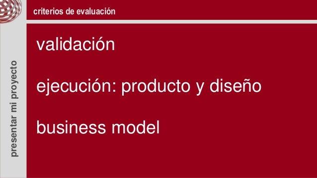 presentarmiproyecto criterios de evaluación validación ejecución: producto y diseño business model