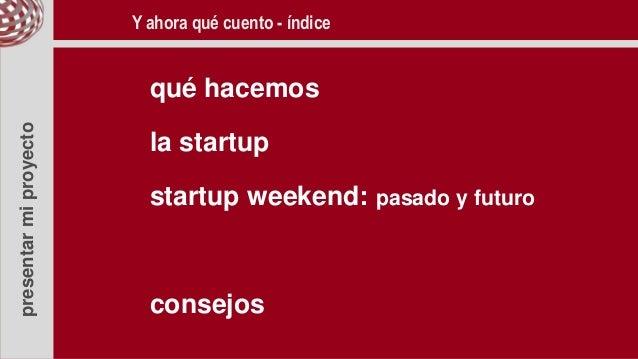 presentarmiproyecto qué hacemos la startup startup weekend: pasado y futuro consejos Y ahora qué cuento - índice