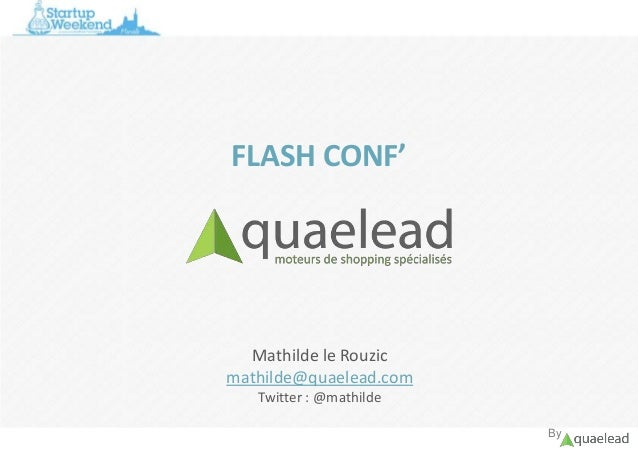 FLASH CONF'  Mathilde le Rouzic mathilde@quaelead.com Twitter : @mathilde By