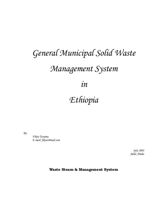 General Municipal Solid Waste Management System in Ethiopia By: Fikru Tessema E-mail: fikrut@mail.com July 2003 Addis Abab...