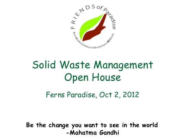 Solid Waste Management       Open House      Ferns Paradise, Oct 2, 2012Be the change you want to see in the world        ...