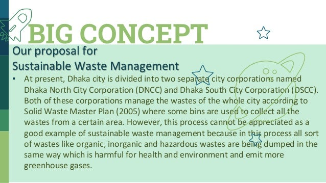 BIG CONCEPT Our proposal for Sustainable Waste Management ▪ So, to improve the sustainability of the system, we propose to...