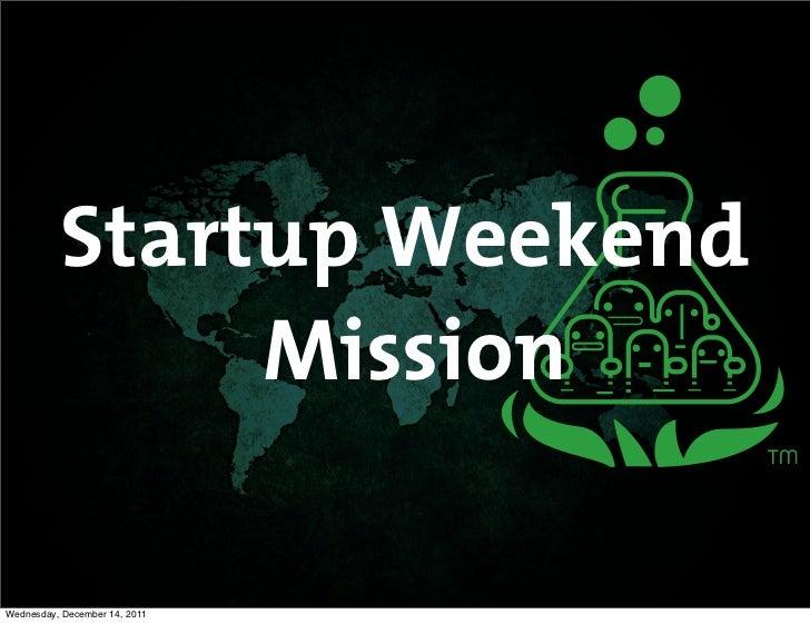 Startup Weekend               MissionWednesday, December 14, 2011