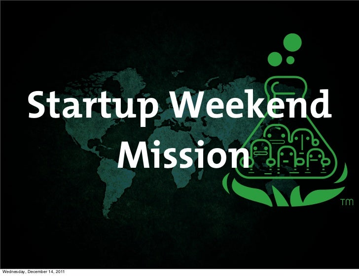 Startup Weekend               MissionWednesday, December 14, 2011