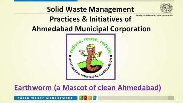 Solid Waste Management        Practices & Initiatives of    Ahmedabad Municipal CorporationEarthworm (a Mascot of clean Ah...