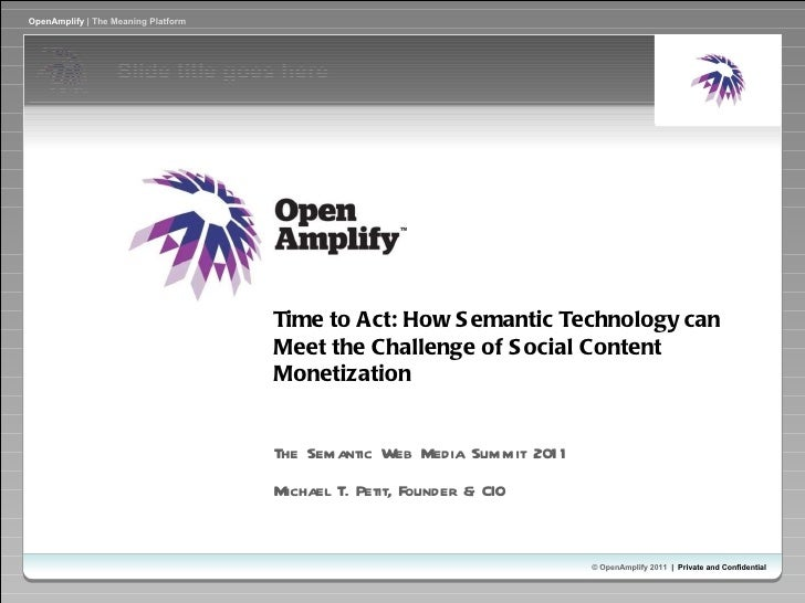 Time to Act: How Semantic Technology can Meet the Challenge of Social Content Monetization The Semantic Web Media Summit 2...