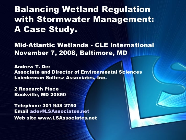 Balancing Wetland Regulationwith Stormwater Management:A Case Study.Mid-Atlantic Wetlands - CLE InternationalNovember 7, 2...