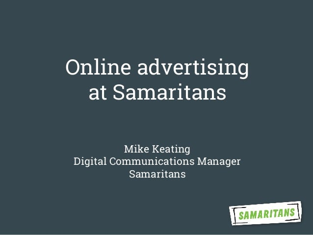 Online advertising at Samaritans Mike Keating Digital Communications Manager Samaritans