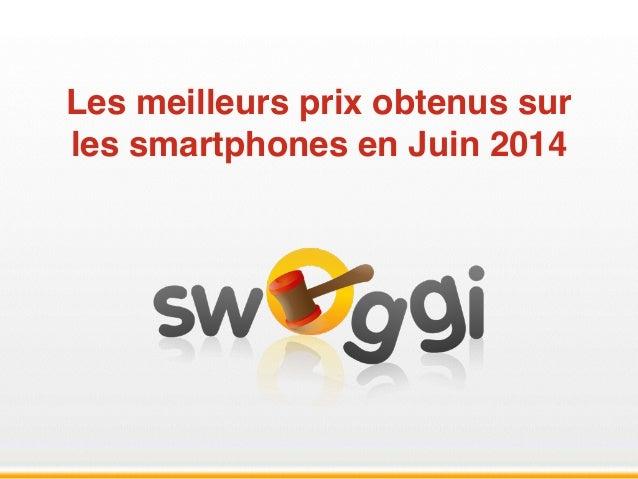 Les meilleurs prix obtenus sur les smartphones en Juin 2014