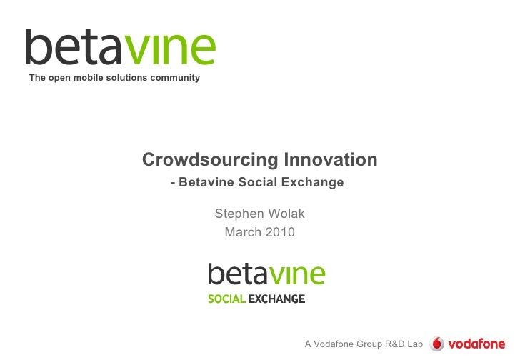 Crowdsourcing Innovation - Betavine Social Exchange   Stephen Wolak March 2010 The open mobile solutions community