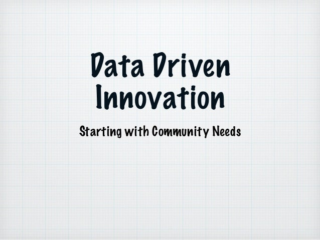 Data Driven Innovation Starting with Community Needs
