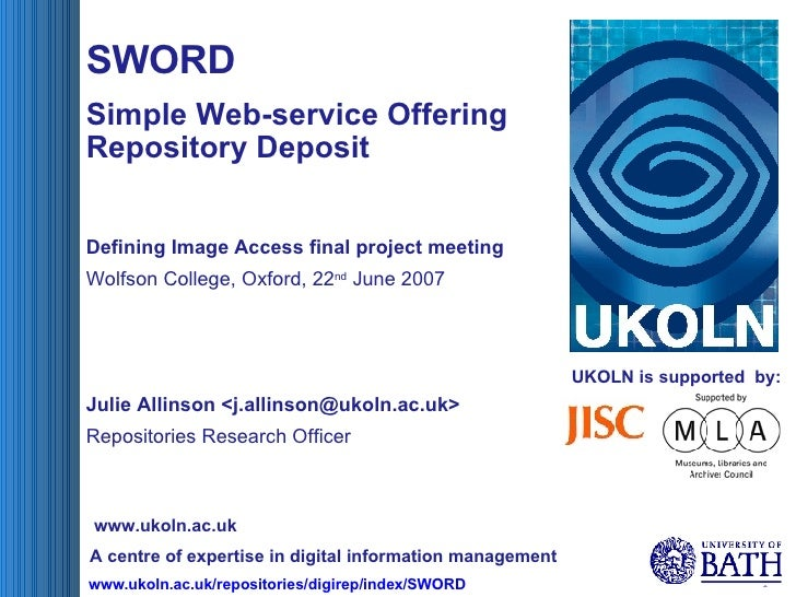 UKOLN is supported  by: SWORD Simple Web-service Offering Repository Deposit Defining Image Access final project meeting W...