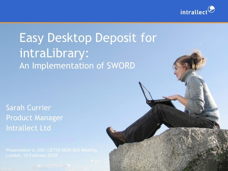 Easy Desktop Deposit for intraLibrary:  An Implementation of SWORD Sarah Currier Product Manager Intrallect Ltd [email_add...