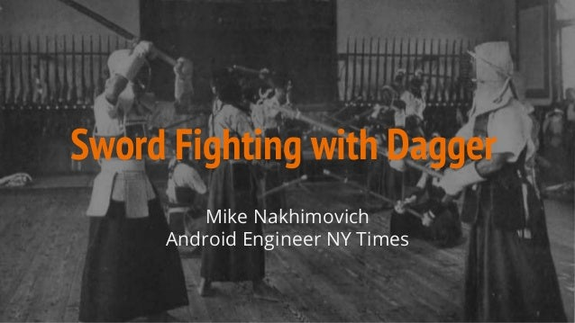 Sword Fighting with Dagger Mike Nakhimovich Android Engineer NY Times