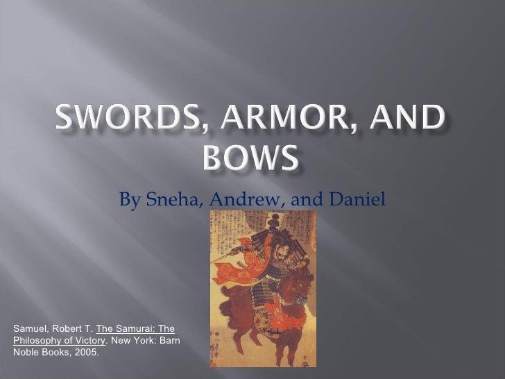 By Sneha, Andrew, and Daniel Samuel, Robert T.  The Samurai: The Philosophy of Victory . New York: Barn Noble Books, 2005.