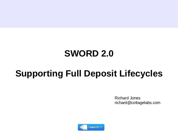 SWORD 2.0 Supporting Full Deposit Lifecycles Richard Jones richard@cottagelabs.com