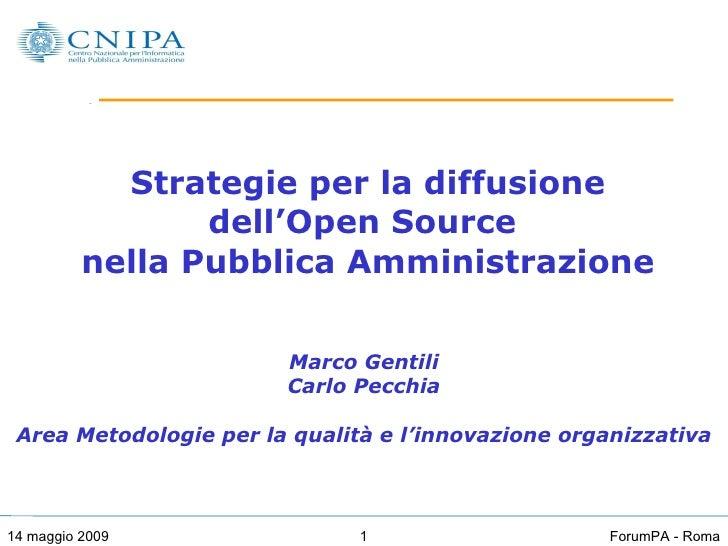 Strategie per la diffusione dell'Open Source  nella Pubblica Amministrazione Marco Gentili Carlo Pecchia Area Metodologie ...