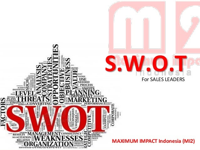 S.W.O.T For SALES LEADERS  MAXIMUM IMPACT Indonesia (MI2) 1