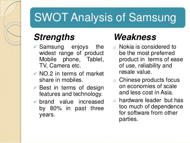 swot analysis of samsung mobile in Strengthsfailings– six sigma's quality control– product design of fashion and beauty– advanced technology and innovative capability– peculiar strategy to.