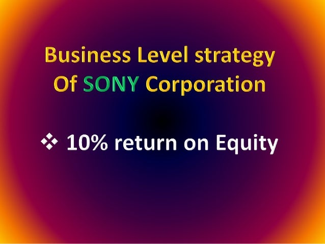 sony corporation corporate level strategy In november 1987, the ashridge strategic management centre was established, with the mission of carrying out research focused on corporate-level strategy and the.