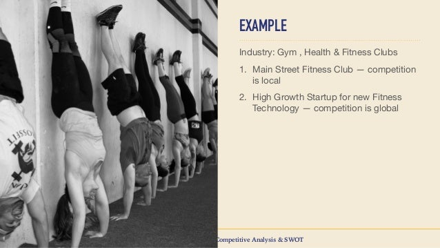 competitive and marketing analysis for a gym The competitive analysis, the third analytical approach to integrated digital marketing (idm) strategic analysis, determines the strengths and weaknesses of the.