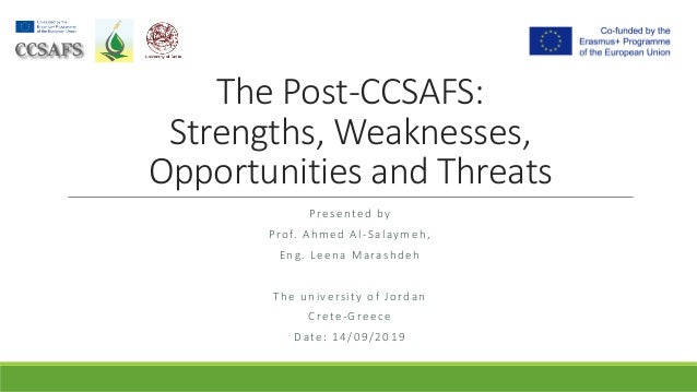The Post-CCSAFS: Strengths, Weaknesses, Opportunities and Threats Presented by Prof. Ahmed Al-Salaymeh, Eng. Leena Marashd...