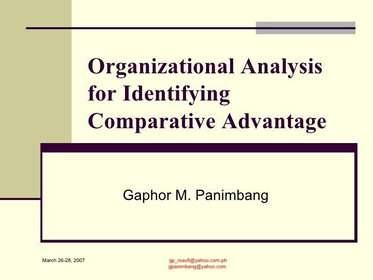 Organizational Analysis for Identifying Comparative Advantage Gaphor M. Panimbang [email_address] [email_address] March 26...