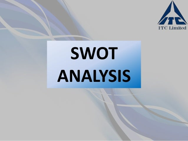 itc swot analysis Student academic project, professional programme-module iii itc limited is one of the indian giant companies operating in fmcg sector apart from itc.