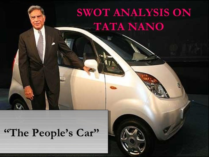 swot analysis of tata nano cars Read this essay on situation analysis on tata motor limited and marketing strategy of tata swot and steepled analysis of tata motors is nano to tata motors.