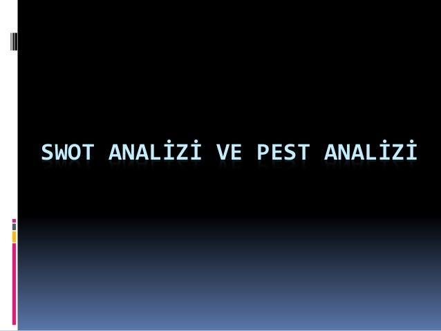 SWOT ANALİZİ VE PEST ANALİZİ
