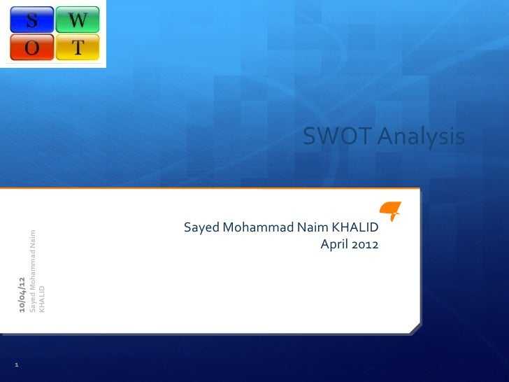 SWOT Analysis                                 Sayed Mohammad Naim KHALID           Sayed Mohammad Naim                    ...