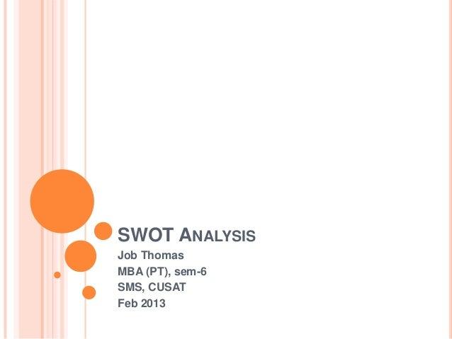 SWOT ANALYSISJob ThomasMBA (PT), sem-6SMS, CUSATFeb 2013