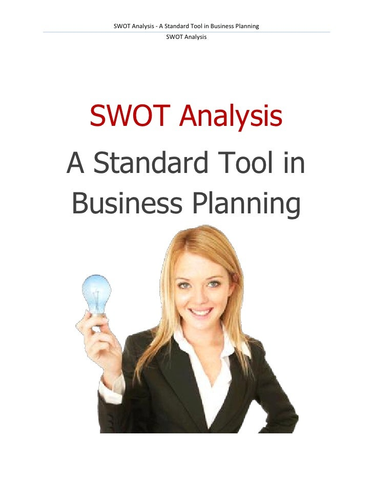 SWOT Analysis - A Standard Tool in Business Planning                     SWOT Analysis SWOT AnalysisA Standard Tool inBusi...