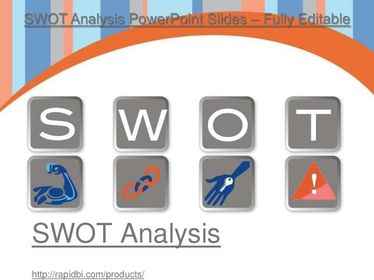 SWOT Analysis PowerPoint Slides – Fully Editable SWOT Analysis http://rapidbi.com/products/