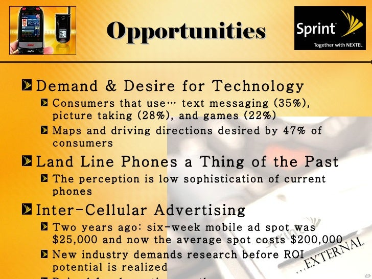 Opportunities <ul><li>Demand & Desire for Technology </li></ul><ul><ul><li>Consumers that use…  text messaging (35%), pict...