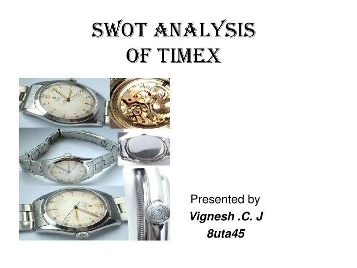 SWOT ANALYSIS OF Timex<br />Presented by<br />Vignesh .C. J<br />8uta45<br />