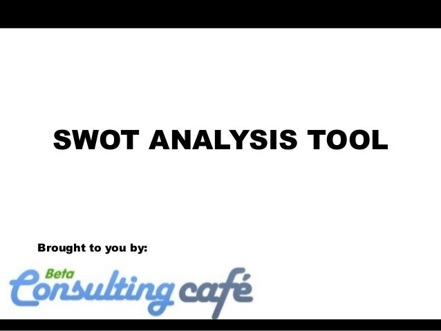 SWOT ANALYSIS TOOLBrought to you by: