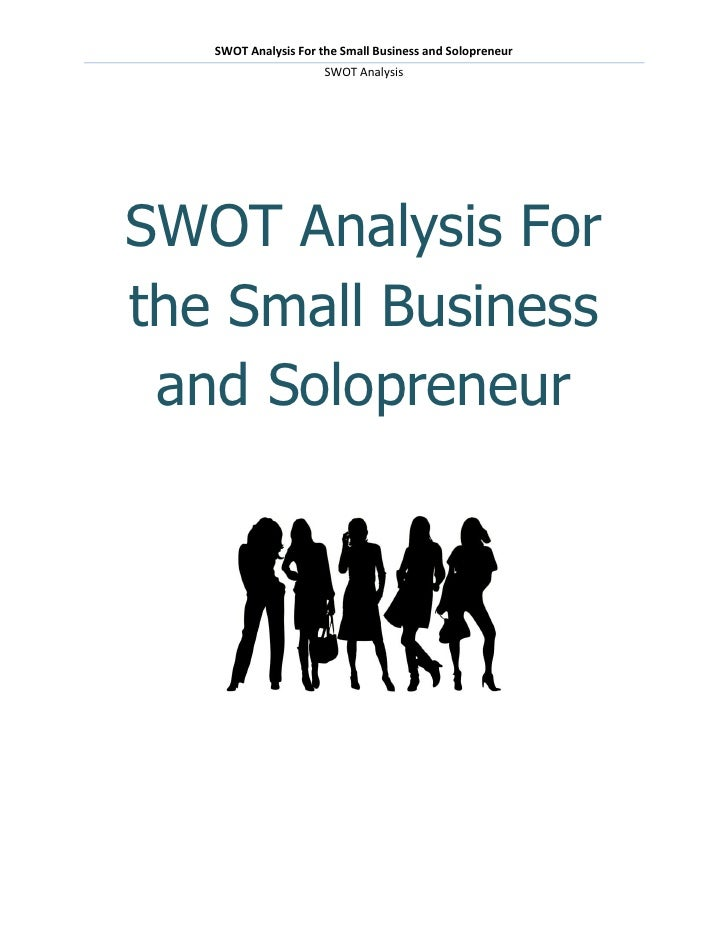 SWOT Analysis For the Small Business and Solopreneur                      SWOT AnalysisSWOT Analysis Forthe Small Business...