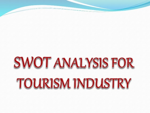 tourism swot Tourism swot (strength, weaknesses, opportunities, threats) analysis by mr gour kanjilal at hotel industry, airlines industry, the railways, road networks, the.