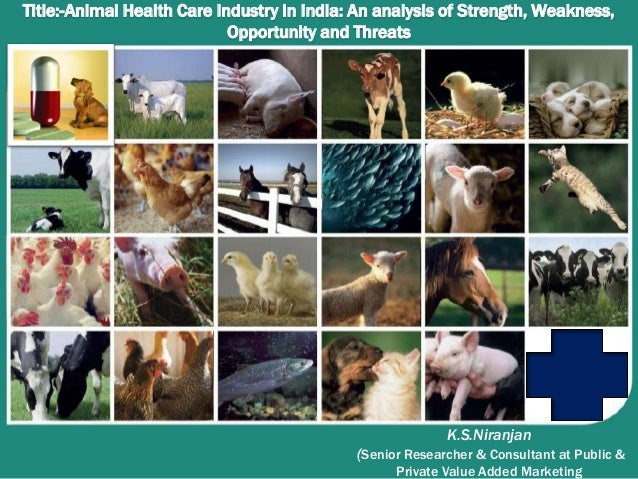 Title:-Animal Health Care Industry in India: An analysis of Strength, Weakness, Opportunity and Threats K.S.Niranjan (Seni...