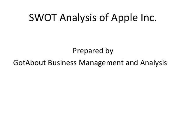 SWOT Analysis of Apple Inc. Prepared by GotAbout Business Management and Analysis