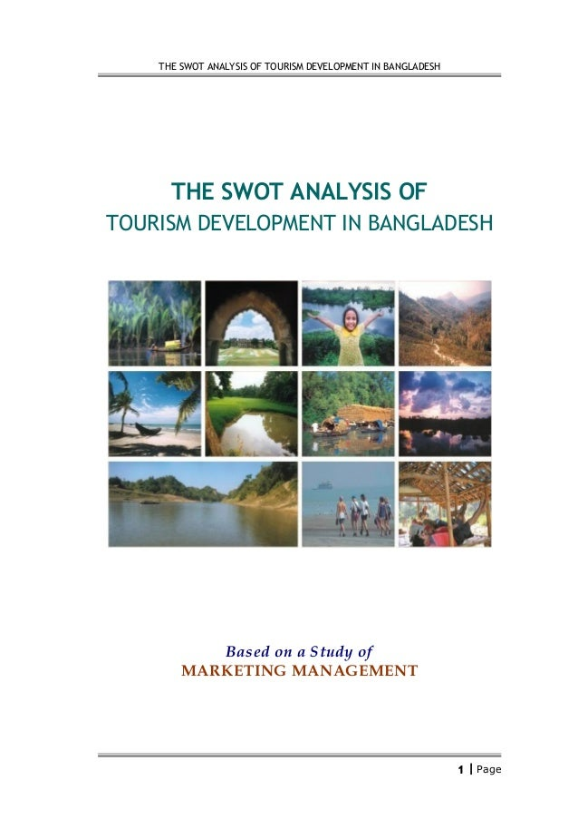 THE SWOT ANALYSIS OF TOURISM DEVELOPMENT IN BANGLADESH      THE SWOT ANALYSIS OFTOURISM DEVELOPMENT IN BANGLADESH         ...