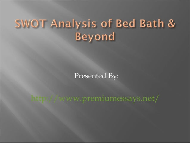 bed bath and beyond swot and pest analysis Bed bath & beyond xx%lock homegoods xx%lock  includes the necessary  information to perform swot, pest and steer analysis helps you understand .